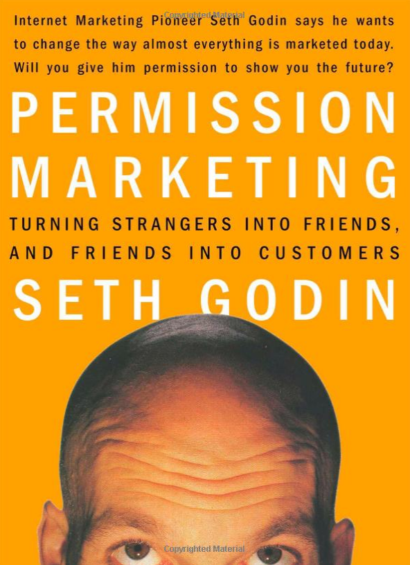 """Permission Marketing: Turning Strangers into Friends and Friends into Customers"" by Seth Godin"