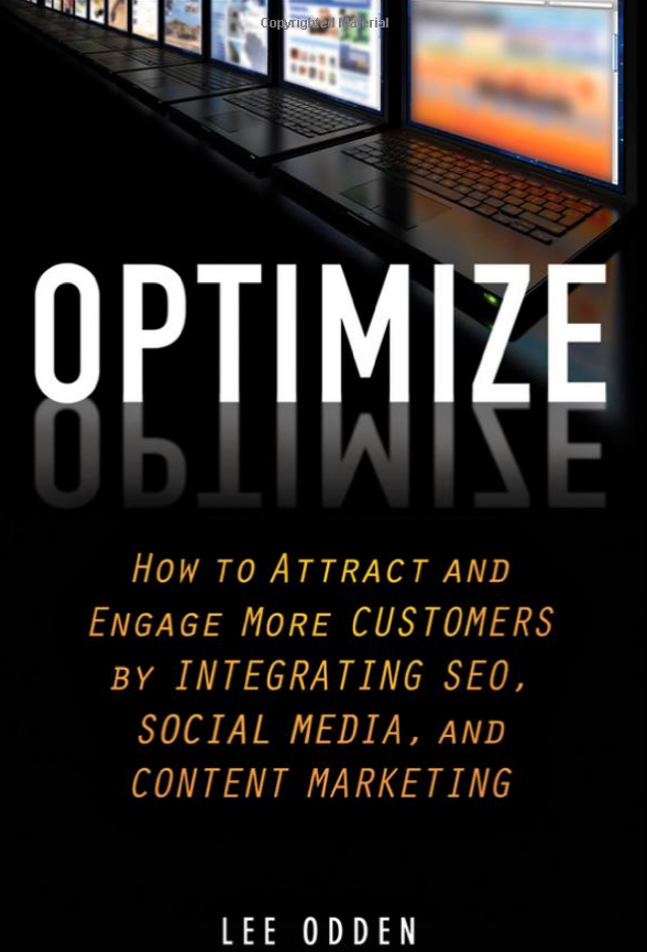"""Optimize: How to Attract and Engage More Customers by Integrating SEO, Social Media, and Content Marketing"" by Lee Odden"