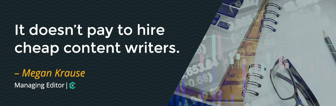 Quote: It doesn't pay to hire cheap content writers. -- Megan Krause, Managing Editor