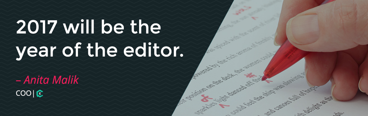 Quote: 2017 will be the year of the editor.