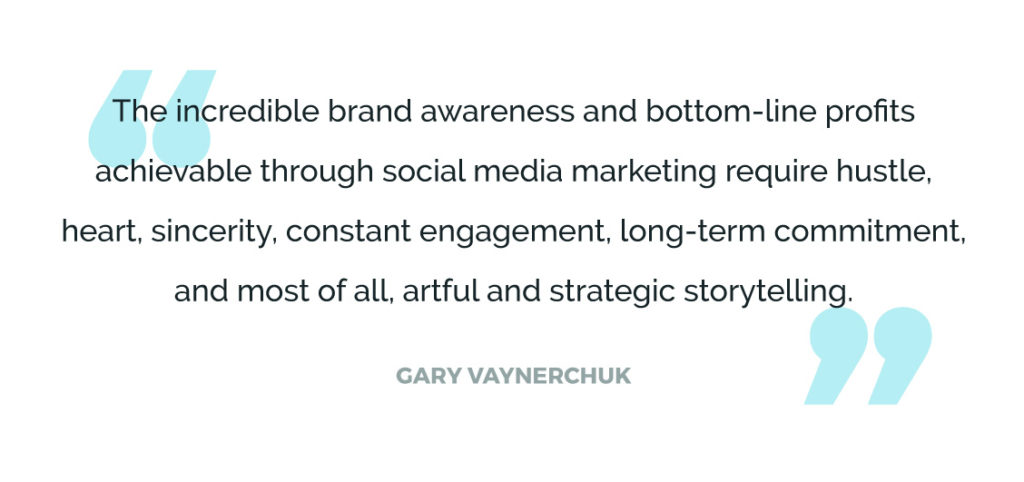 The incredible brand awareness and bottom-line profits achievable through social media marketing require hustle, heart, sincerity, constant engagement, long-term commitment, and most of all, artful and strategic storytelling.