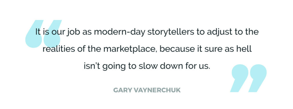 It is our job as modern-day storytellers to adjust to the realities of the marketplace, because it sure as hell isn't going to slow down for us.