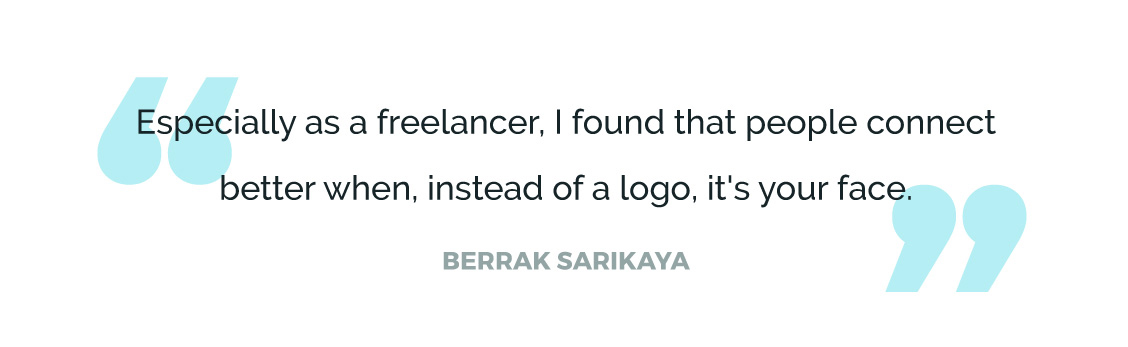 Especially as a freelancer, I found that people connect better when, instead of a logo, it's your face.