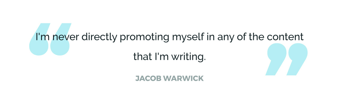 I'm never directly promoting myself in any of the content that I'm writing.