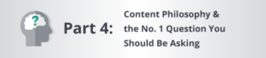 Part Four: Content Philosophy & the No. 1 Question You Should Be Asking
