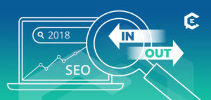SEO- What's In, What's Out for 2018 and Beyond
