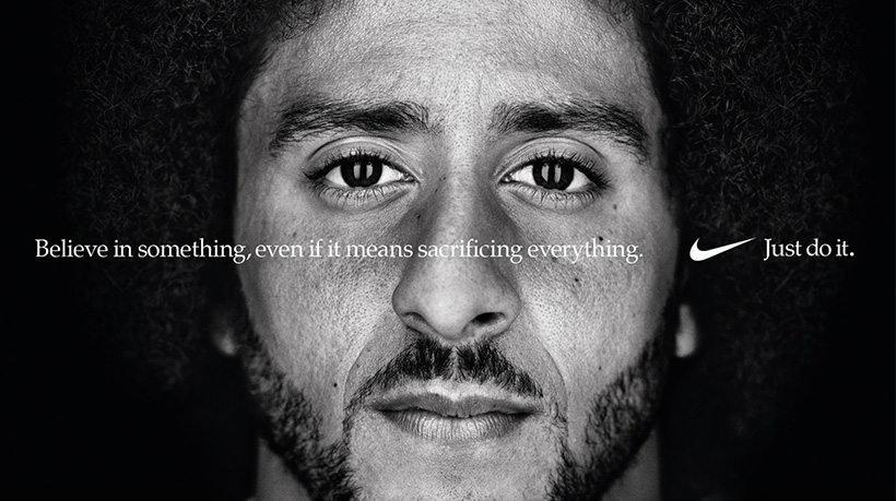 "Colin Kaepernick's Nike campaign ad with the line ""Believe in something, even if it means sacrificing everything."