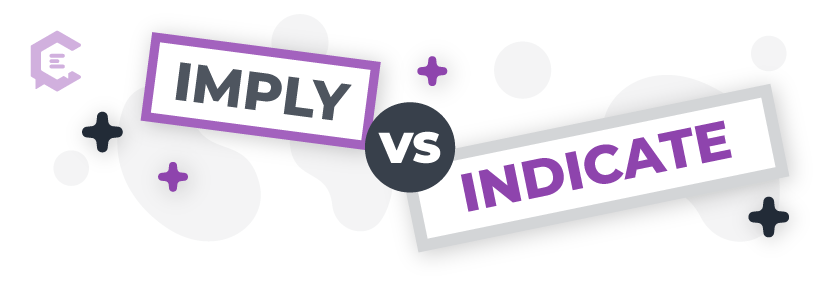 Imply vs. indicate: Definitions, usage examples, and more to help you get it right.