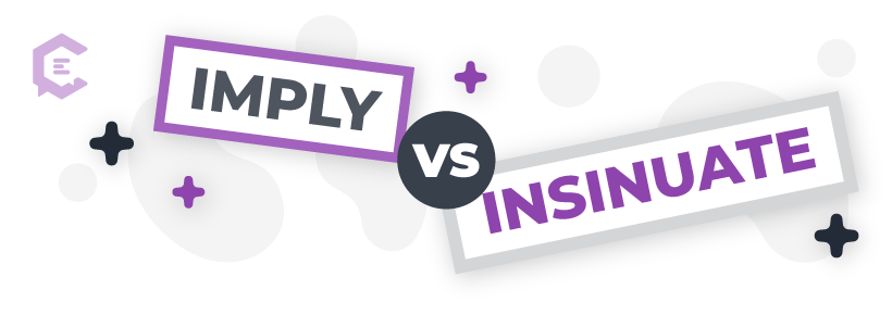 Imply vs. insinuate: Definitions, usage examples, and more to help you get it right.
