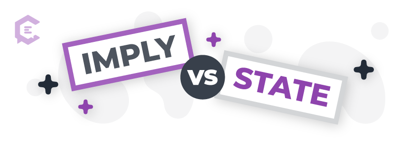 Imply vs. state: Definitions, usage examples, and more to help you get it right.