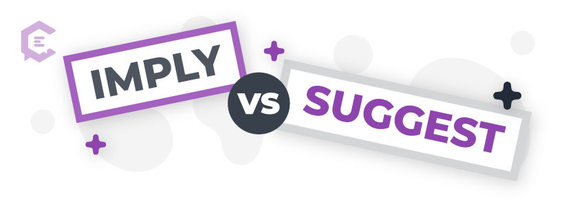Imply vs. suggest: Definitions, usage examples, and more to help you get it right.