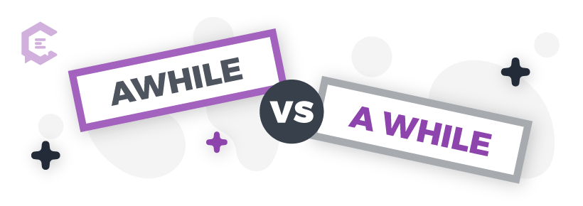Common grammar mistakes you might be making: awhile vs. a while