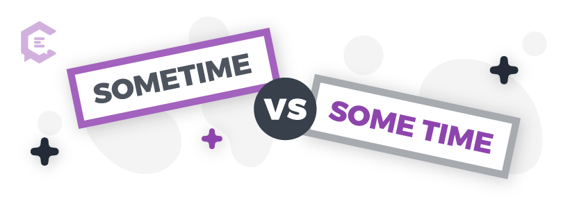 Common grammar mistakes you might be making: sometime vs. some time