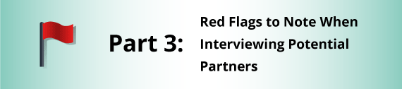 Part 3: Red Flags to Note When Interviewing Potential Partners