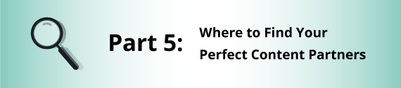 Part 5: Where to Find Your Perfect Content Partners